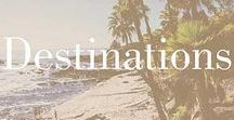 Destinations / Our dream vacations and destinations!