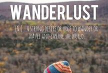 WANDERLUST / We have a strong desire to travel...it's in our bones