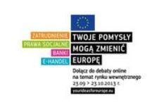 Miesiąc rynku wewnętrznego 23.09 - 23.10 / Zapraszamy do udziału w interaktywnej debacie na temat jednolitego rynku! Już teraz możesz umieścić swoje uwagi, oceny i pomysły na platformie internetowej prowadzonej w 24 językach: http://www.yourideasforeurope.eu/ Na początek - praca (23-25 września)