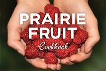 Prairie Fruit Cook Book / The Essential Guide for Picking, Preserving and Preparing Fruit.  If you love fruit - this book is for you.  How to harvest, store, preserve, cook and bake with 11 common fruits and berries.  Classics like rhubarb crisp and strawberry shortcake to trendy new dishes like gluten free chocolate pear tart, chai plum jam and beet & apple salad.