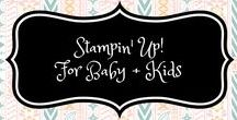 Stampin' Up! For Baby + Kids / Projects for Baby + Kids