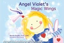 Angel Violets Magic Wings /  A storybook tool for our precious children and families to open communication and give children tools for living now.