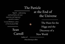 The Particle at the End of the Universe / Sean Carroll's upcoming book tells the fascinating story of the landmark discovery of the Higgs boson at CERN.