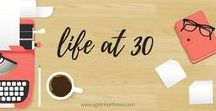 Life at 30 / Helpful tips for life in your 30s.