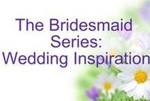 The Bridesmaid Series: Wedding Inspiration