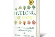 Dr. Roger Landry / Live Long Die Short / Dr. Roger Landry is a preventive medicine physician, and the author of Live Long, Die Short: A Guide for Authentic Health and Successful Aging. Dr. Roger specializes in building environments that empower older adults to maximize their unique potential.