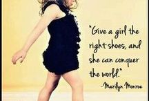 Shoes / Give a girl the right shoes and she can conquer the world