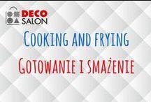 Gotowanie i smażenie | Cooking and frying