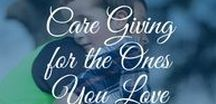 Care Giving For The Ones You Love