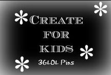 Create for Kids / Things to for or with your kiddos!