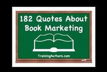 Marketing Quotes for Authors / Looking for some marketing quotes for authors to encourage, motivate and inspire you?  Check out our entire list of 182 quotes here:  http://trainingauthors.com/182-quotes-about-book-marketing/