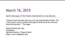 Channeled Spirit Messages / Sent out weekly via newsletter, a message from Spirit channeled each week to help guide us by Lisa Beachy Spiritual Intuitive ~ Friend of Spirit http://www.LisaBeachy.com