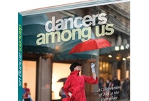 Dancers Among Us / Dancers Among Us - A Celebration of Joy in the Everyday | New York Times Bestseller, and Oprah, Amazon, and Barnes & Noble Best Books of 2012. www.dancersamongus.com