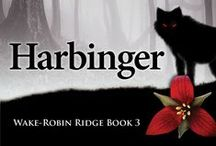 Harbinger: WRR#3 / In the Appalachian Mountains, the Black Dog, or Ol' Shuck, is thought to be a harbinger of death. The third book in the  Wake-Robin Ridge series is full of shivery chills, contrasting with warm loving moments shared by the growing Cole family. Mac and Rabbit team up to solve a 20-year-old cold case, and cross paths with a desperate man, slowly being driven mad by guilt.