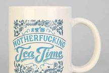 It's MotherFucking Tea Time!! / Cups, Mugs, Tea & Everything Inbetween