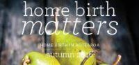 Home Birth Matters Magazine / This magazine is published by Home Birth Aotearoa and is freely available online at www.homebirth.org.nz/magazine/ . Encompassing a wide range of issues by a range of experts and everyday people, we hope to tell a story of safety, love and empowerment. The story of home birth. And why it matters.