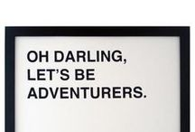 Travel / ...darling lets be adventurers.  see the world, travel, go somewhere, escape, wander…..find a new destination