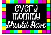 Every Mommy Should Have