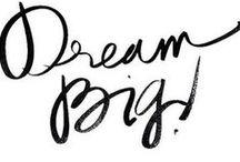 Dream big..