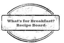 What's For Breakfast? / french toast and other breakfast recipes / by Amber Whitehead