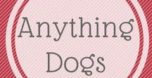 Anything Dogs / Just things to do with dogs - all sorts !