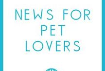 News for Pet Lovers / News of interest to pet lovers and the pet industry