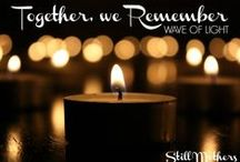 Wave of Light / Wave of Light happens on October 15th around the world to remember the babies gone too soon due to miscarriage, stillbirth or infant loss.