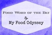 Food Word of the Day / Food Word of the Day, as featured on my blog, www.myfoododyssey.com. Each day I feature an unusual food word, giving a definition and example sentence. / by My Food Odyssey