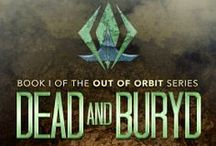 Out of Orbit / Out of Orbit is a sci-fi dystopian series. Book one 'Dead and Buryd' was released in 2013, with 'Fight or Flight' following in 2014. The third book will be released in Autumn 2015.