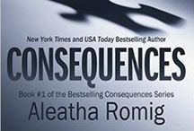 Consequences / Book #1 of the Consequences series / by Aleatha Romig
