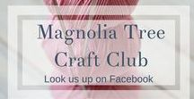 Magnolia Tree Craft Club / For people who love to make things - knitting, sewing, crochet, paper craft, and anything else!
