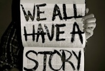 """Everybody has a story / """"Everybody has a story. Big or small, adventurous or simple, dramatic or calm; everybody has a story, and everybody's story is important.""""  //    http://bit.ly/PLOfuA"""