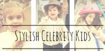 Stylish Celebrity Kids / Following the cutest celeb kids and their kid fashion style!