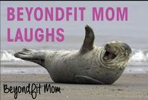 """❯❯❯ BeyondFit Mom: Laughs / """"Against the assault of laughter nothing can stand.""""  -Mark Twain"""