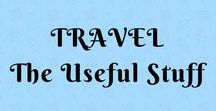Travel: The Useful Stuff / Useful tips and advice for travelling the world