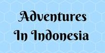 Travel: Adventures In Indonesia / The best of travel in Indonesia
