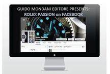 ROLEX PASSION ON FACEBOOK / GUIDO MONDANI EDITORE PRESENTS: ROLEX PASSION ON FACEBOOK With almost half a million FOLLOWERS