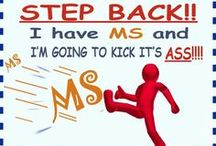 MS = Multiple Sclerosis / I have had MS since July 2004 --> but it most certainly does NOT have me!!! / by Christy Grimes