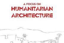 A Focus on Humanitarian Architecture / In 2014, for the first time since the end of World War II, the number of refugees exceeds fifty million people in total. In such challenging conditions, in which the needs exceed the capacity of NGO and international organizations to provide help and support, what can architecture do? Maybe a lot, it depends on your vision of what architecture as a profession can deliver.