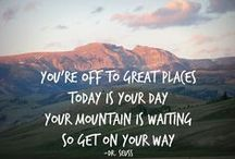 you're off to great places... / ... today is your day your mountain is waiting so get on your way - Dr Seuss