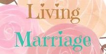 Living Marriage / Living marriage as God designed it: one man and one woman for life.