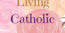Living Catholic / Faith life: living the Catholic life all year round.