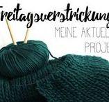 Freitagsverstrickungen / Alles rund ums Stricken: Strickmuster und Strickprojekte, Kleidung und Accessoires.