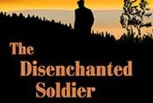 The Disenchanted Soldier / A NZ historical fiction novel based on a true story of a soldier, pioneer, patriarch and pacifist