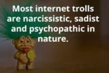 Internet Trolls / They plague the internet daily, having nothing better to do but attack, insult and harass other internet users.