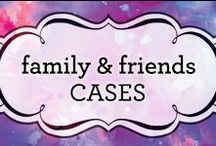 Family & Friends Cases / Original cases inspired by all your family and friends!