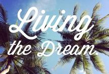 Living The Dream Life / ...of a billionaire...a rock star...an adventurer...a dream-come-true-life...whatever that means to YOU!