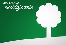 EKOLOGICZNIE  / Działamy ekologicznie dla dobra nas wszystkich! W codzienne procesy wdrażamy rozwiązania oszczędzające zasoby naturalne.