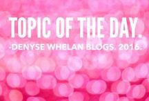 Denyse Whelan Blogs. Topic of the Day. / Blogging each week on Sunday on a Topic of the Day.