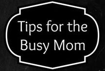 Tips for the Busy Mom / Advice for the busy mom who wants to stress less and enjoy life.